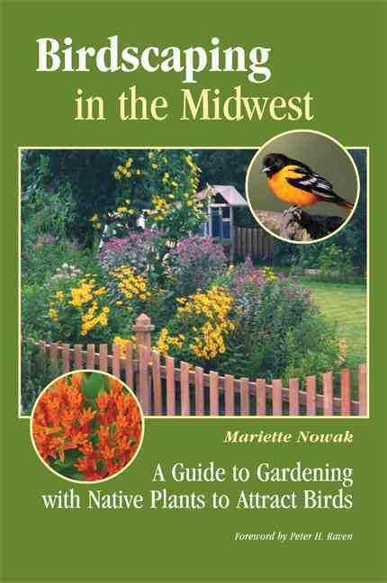 Birdscaping in the Midwest By Nowak, Mariette/ Raven, Peter (FRW)