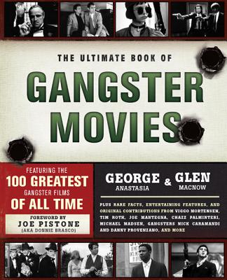 The Ultimate Book of Gangster Movies By Anastasia, George/ MacNow, Glen/ Pistone, Joe (FRW)