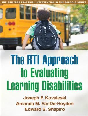 The Rti Approach to Evaluating Learning Disabilities By Kovaleski, Joseph F./ Vanderheyden, Amanda M./ Shapiro, Edward S.